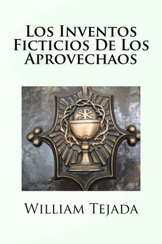 Los Inventos Ficticios De Los Aprovechaos por Mr William C Tejada