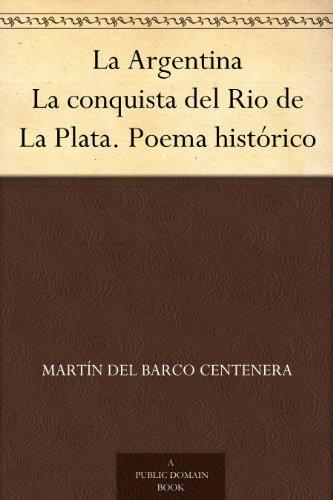 La Argentina La conquista del Rio de La Plata. Poema histórico par Martín del Barco Centenera