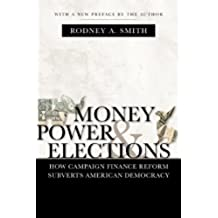 Money, Power, and Elections: How Campaign Finance Reform Subverts American Democracy (Media & Public Affairs)