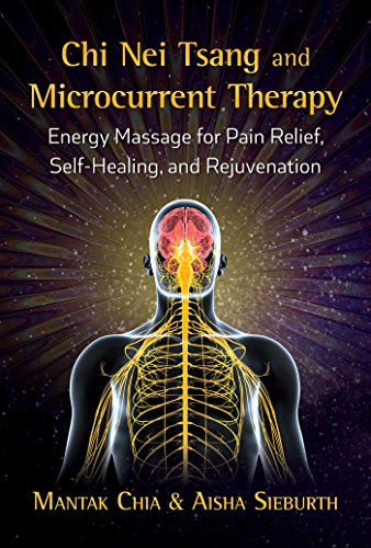 Chi Nei Tsang and Microcurrent Therapy: Energy Massage for Pain Relief, Self-Healing, and Rejuvenation (Microcurrent)