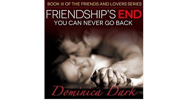 Friendship's End: You Can Never Go Back (Friends and Lovers