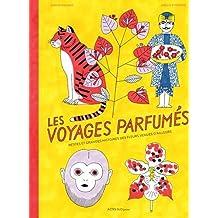 Les voyages parfumés : Petites et grandes histoires des fleurs venues d'ailleurs