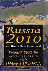 Russia 2010 and what it means for the world : the CERA report / Daniel Yergin and Thane Gustafson