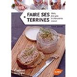 Faire ses terrines : Patés, foies gras et charcuteries maison