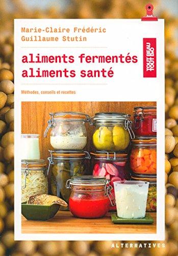 Aliments ferments, aliments sant: Mthodes, conseils et recettes