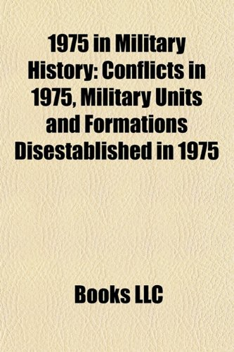 1975 in Military History: Conflicts in 1975, Military Units and Formations Disestablished in 1975