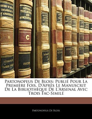 Partonopeus De Blois: Publié Pour La Première Fois, D'Après Le Manuscrit De La Bibliothèque De L'Arsenal Avec Trois Fac-Similé