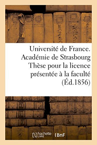 Université de France. Académie de Strasbourg Thèse pour la licence présentée à la faculté de: droit de Strasbourg et soutenue le 22 août 1856 par Adolphe Poizat