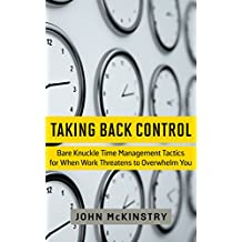 Taking Back Control: Bare knuckle time management tactics for when work threatens to overwhelm you