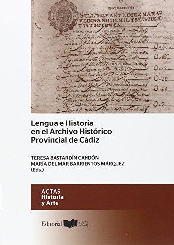LENGUA E HISTORIA EN EL ARCHIVO HISTÓRICO PROVINCIAL DE CÁDIZ (Actas. Historia y Arte)
