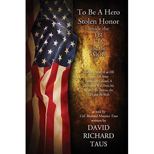 [(To Be a Hero, Stolen Honor : Inside the FBI, CIA and the Mob)] [By (author) David Richard Taus] published on (June, 2014)
