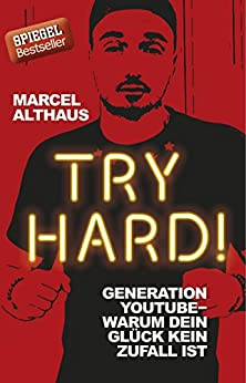 Try Hard!: Generation YouTube - Warum dein Glück kein Zufall ist (German Edition) by [Althaus , Marcel]