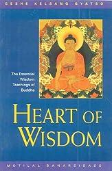 Heart of Wisdom: The Essential Wisdom Teachings of Budha.: The Essential Wisdom Teachings of Buddha