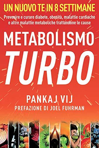 Metabolismo turbo. Prevenire e curare diabete, obesità, malattie cardiache e altre malattie metaboliche trattandone le cause