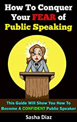 How To Conquer Your Fear of Public Speaking: This Guide Will Show You How To Become A Confident Public Speaker. (Public Speaking Fear Cure, Public Speaking, ... Overcome Stage Fright) (English Edition)