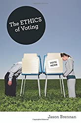 The Ethics of Voting by Jason Brennan (2012-04-29)
