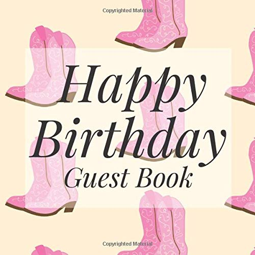 Happy Birthday Guest Book: Pink Cowgirl Boots Western Signing Celebration Guest Book w/ Photo Space Gift Log-Party Event Reception Visitor Advice ... Memories-Unique Accessories Idea Scrapbook -