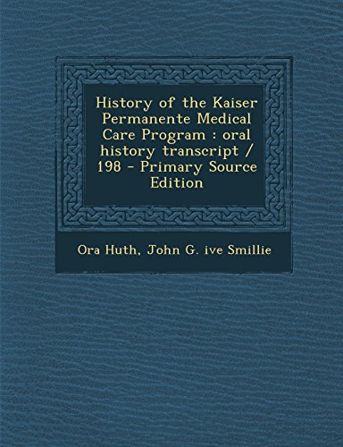 history-of-the-kaiser-permanente-medical-care-program-oral-history-transcript-198-primary-source-edi