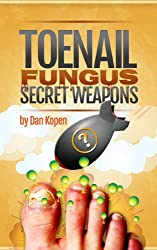Toenail Fungus Secret Weapons: Real Treatment Methods They Don't Want You To Know... (English Edition)
