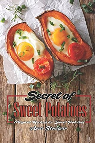 Secret of Sweet Potatoes: Magical Recipes for Sweet Potatoes