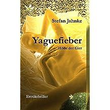 Yaguefieber: Hölle der Gier