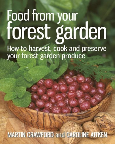 Food from Your Forest Garden: How to Harvest, Cook and Preserve Your Forest Garden Produce by Martin Crawford, Caroline Aitken (2013) Paperback