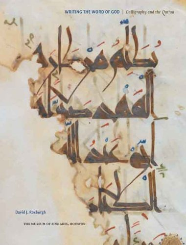Writing the Word of God: Calligraphy and the Qur'an (Museum of Fine Arts, Houston) by David J. Roxburgh (2008-10-06)