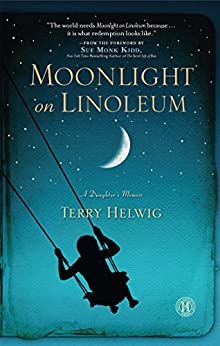 Moonlight on Linoleum: A Daughter's Memoir (English Edition) di [Helwig, Terry]