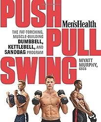 Men's Health Push, Pull, Swing: The Fat-Torching, Muscle-Building Dumbbell, Kettlebell & Sandbag Program by Myatt Murphy (2014-09-02)
