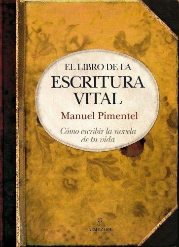 El libro de la escritura vital: Cómo escribir la novela de tu vida (Biblioteca de desarrollo personal)