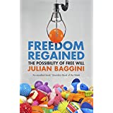 Freedom Regained: The Possibility of Free Will by Julian Baggini (2016-03-03)
