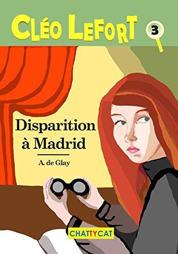 Cléo Lefort 3 : Disparition à Madrid