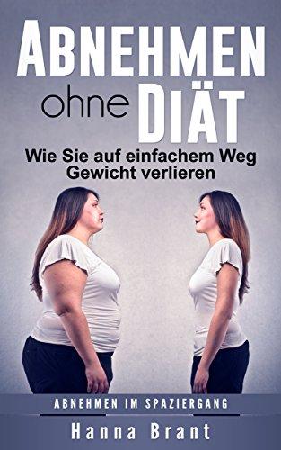 Abnehmen ohne Diät: Wie Sie auf einfachem Weg Gewicht verlieren - Abnehmen im Spaziergang