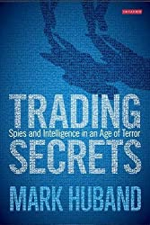 Trading Secrets: Spies and Intelligence in an Age of Terror by Mark Huband (2012-11-30)