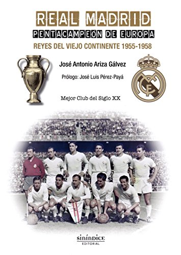 Real Madrid. Pentacampeón de Europa: Reyes del viejo continente. 1955-1958