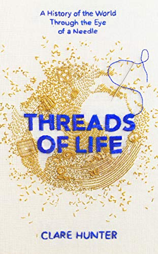 Threads of Life: A History of the World Through the Eye of a Needle (English Edition) -