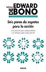 Seis pares de zapatos para la acción: Una solución para cada problema y un enfoque para cada solución par Edward de Bono