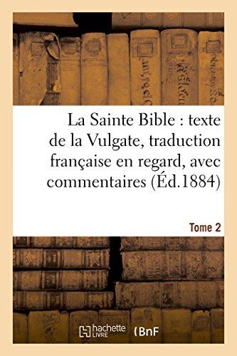 La Sainte Bible : texte de la Vulgate, traduction française en regard, avec commentaires Tome 2 PDF Books
