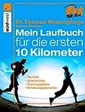 Mein Laufbuch für die ersten 10 km: Technik, Ausrüstung, Trainingspläne, Erfahrungsberichte
