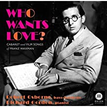 Who Wants Love - Cabaret & Films Songs Of Franz Waxman