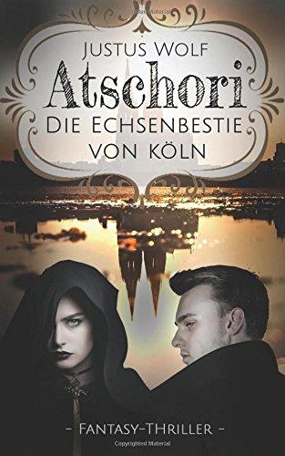 Buchseite und Rezensionen zu 'Atschori - Die Echsenbestie von Köln: Fantasy-Thriller' von Justus Wolf