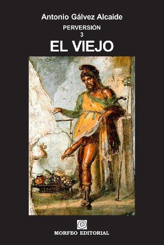 El viejo (PERVERSIÓN nº 3) por Antonio Gálvez Alcaide