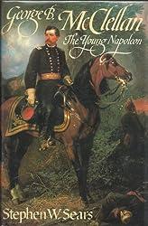 George B.McClellan: The Young Napoleon