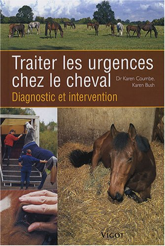 Traiter les urgences chez le cheval : Diagnostic et intervention par Karen Coumbe, Karen Bush