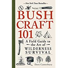 Bushcraft 101: A Field Guide to the Art of Wilderness Survival (English Edition)