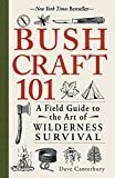 Bushcraft 101: A Field Guide to the Art of Wilderness Survival by Dave Canterbury