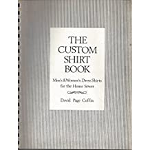 The Custom shirt book: Men's and women's dress shirts for the home sewer