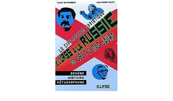 Amazon Fr La Civilisation Sovietique De L Urss A La Russie De 1917 A Nos Jours Raviot Jean Robert Ter Minassian Taline Livres