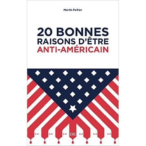 20 bonnes raisons d'être anti-américain de Martin Peltier ( 28 mai 2015 )