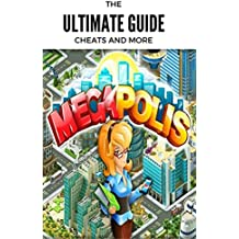 The NEW Complete Guide to: Megapolis Game Cheats AND Guide with Tips & Tricks, Strategy, Walkthrough, Secrets, Download the game, Codes, Gameplay and MORE! (English Edition)
